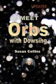 Meet Orbs with Dowsing  By Susan Collins